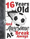 16 Years Old And Awesome At Break Aways: Soccer Ball Doodling & Drawing Art Book Sketchbook For Teen Boys And Girls