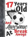 17 Years Old And Awesome At Break Aways: Soccer Ball Doodling & Drawing Art Book Sketchbook For Teen Boys And Girls