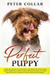 Perfect Puppy: Made Easy Revolution Training for Beginners. Basics and Great Guide for a Positive Behavior Dog. Raising an Happy Dog with Love and Health with Some Tips and Tricks.