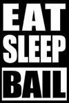 Eat Sleep Bail - Notebook for Bail Bondsman, Medium Ruled Journal: Blank Lined