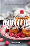 The Big Muffin Recipe Book: Easy Recipes for True Muffin Lovers