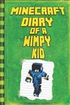 Minecraft: Diary of a Wimpy Minecraft Kid: Legendary Minecraft Diary. An Unnoficial Minecraft Adventure Story Book for Kids