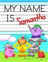 My Name is Samantha: Fun Dinosaur Monsters Themed Personalized Primary Name Tracing Workbook for Kids Learning How to Write Their First Name, Practice Paper with 1 Ruling Designed for Children in Preschool and Kindergarten
