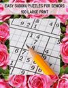 Easy Sudoku Puzzles For Seniors - 100 Large Print: A Large Print Puzzle Book For Adults