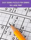 100 Easy Sudoku Puzzles For Seniors: A Large Print Puzzle Book For Adults