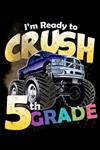 I'm Ready to Crush 5th Grade: 100 Pages College Ruled Lined Blank Writing Notebook - 6 x 9 Funny Back to School Notebook For Boys and Girls Kids Teachers Students