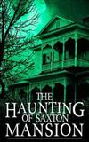 The Haunting of Saxton Mansion