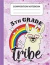 5th Grade Tribe - Composition Notebook: Wide Ruled Lined Journal for Llama Lovers Fifth Grade Students Kids and Llama teachers Appreciation Gift