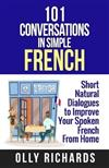 101 Conversations in Simple French: Short Natural Dialogues to Boost Your Confidence & Improve Your Spoken French