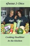 Jussa 2 Chics Cooking Healthier in the Kitchen