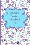 Alphabet Practice Notebook: : Help Your Child To Learn To Write Journal, Great for Pre-School, Home Schooling, Pre-Kindergarten to 2nd Grade