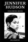 Jennifer Hudson Coloring Book: Legendary Academy Award and Famous Grammy Award Winner, Dreamgirls Star and Beautiful Singer Inspired Adult Coloring Book