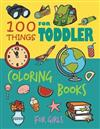 100 Things For Toddler Coloring Books for Girls: 100 Amazing to Color For Relaxation