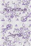 My Gratitude Journal: Woman's reflective weekly notebook to diary by hand, gratefulness and appreciation, recording gracious respect and appreciation. Romantic watercolors posy themed gift collection of soft floral corsages, roses and bouquets for girls