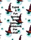 Funny & Fun Spooky Scary Halloween Notebook For Kids: The Perfect Happy Trick or Treat Gift Idea For Children, Gifts, Novelty, Stocking Stuffer Ideas, 8.5x11College Ruled, White Paper, Glossy Cover
