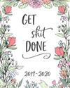 Get Shit Done. 2019-2020: 18 Month Academic Planner. Monthly and Weekly Calendars, Daily Schedule, Important Dates, Mood Tracker, Goals and Thoughts All in One!