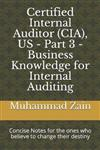 Certified Internal Auditor (Cia), Us - Part 3 - Business Knowledge for Internal Auditing: CIA Part 3 - Business Knowledge for Internal Auditing