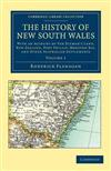 The History of New South Wales: With an Account of Van Diemen's Land [Tasmania], New Zealand, Port Phillip [Victoria], Moreton Bay, and Other Australian Settlements