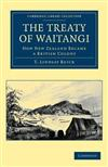 Cambridge Library Collection - History of Oceania: The Treaty of Waitangi: How New Zealand Became a British Colony