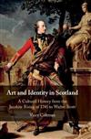 Art and Identity in Scotland: A Cultural History from the Jacobite Rising of 1745 to Walter Scott