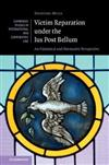 Cambridge Studies in International and Comparative Law: Series Number 139: Victim Reparation under the Ius Post Bellum: An Historical and Normative Perspective
