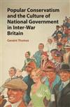 Popular Conservatism and the Culture of National Government in Inter-War Britain