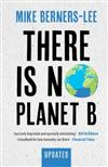 There Is No Planet B: A Handbook for the Make or Break Years - Updated Edition
