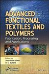 Advanced Functional Textiles and Polymers: Fabrication, Processing and Applications
