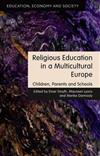 Religious Education in a Multicultural Europe: Children, Parents and Schools