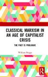 Classical Marxism in an Age of Capitalist Crisis: The Past is Prologue