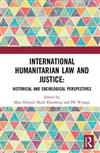 International Humanitarian Law and Justice: Historical and Sociological Perspectives