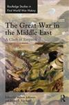 The Great War in the Middle East: A Clash of Empires