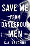 Save Me from Dangerous Men: A Novel