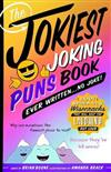 The Jokiest Joking Puns Book Ever Written . . . No Joke!: 1,001 Brand-New Wisecracks That Will Keep You Laughing out Loud
