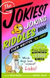 The Jokiest Joking Riddles Book Ever Written . . . No Joke!: 1,001 All-New Brain Teasers That Will Keep You Laughing out Loud