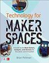 Technology for Makerspaces: A Guide to the Best Games, Gadgets, and Gizmos for Education and Innovation