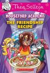 Thea Stilton Mouseford Academy #15: The Friendship Recipe