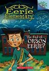 The End of Orson Eerie? a Branches Book (Eerie Elementary #10), Volume 10