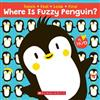 Where Is Fuzzy Penguin? a Touch, Feel, Look, and Find Book!