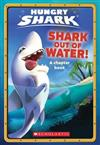 Shark Out Of Water! (Hungry Shark: Chapter Book #1)