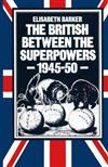 The British between the Superpowers, 1945-50