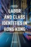 Labor and Class Identities in Hong Kong: Class Processes in a Neoliberal Global City