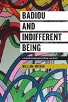 Badiou and Indifferent Being: A Critical Introduction to Being and Event