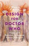 Design for Doctor Who: Vision and Revision in Screen SF
