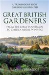 Great British Gardeners: From the Early Plantsmen to Chelsea Medal Winners