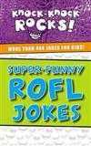 Super-Funny ROFL Jokes: More Than 444 Jokes for Kids