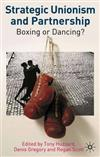 Strategic Unionism and Partnership: Boxing or Dancing?