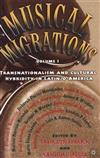 Musical Migrations: Transnationalism and Cultural Hybridity in Latin/o America, Volume I