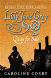 Lady Jane Grey: Queen for Sale
