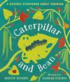 Caterpillar and Bean: A Science Storybook about Growing